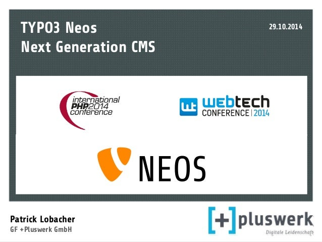 TYPO3 Neos  Next Generation CMS  Patrick Lobacher  GF +Pluswerk GmbH  29.10.2014