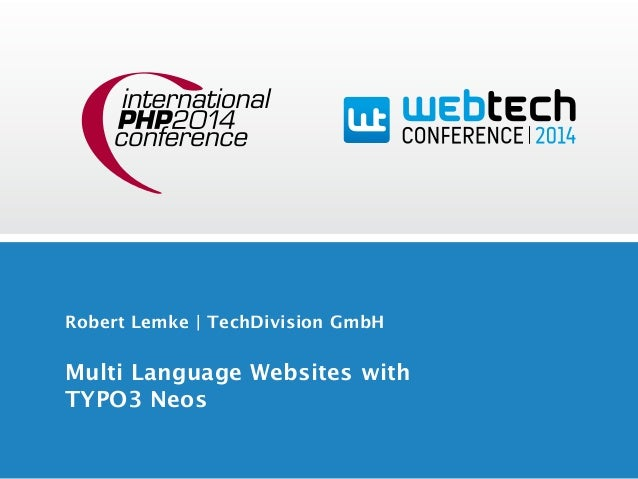 Robert Lemke | TechDivision GmbH  Multi Language Websites with  TYPO3 Neos