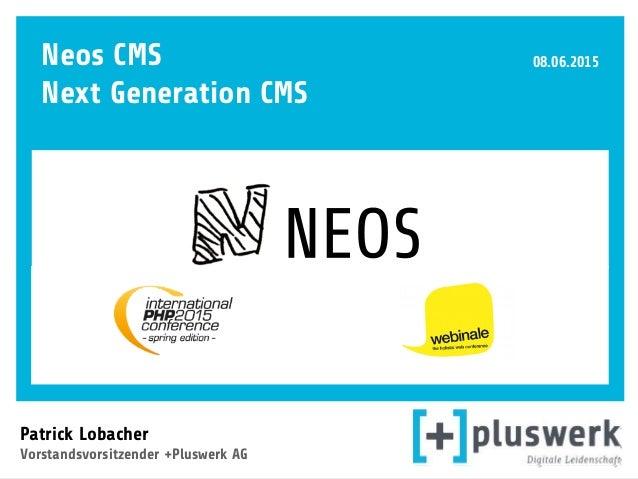 Patrick Lobacher  Vorstandsvorsitzender +Pluswerk AG 08.06.2015Neos CMS Next Generation CMS