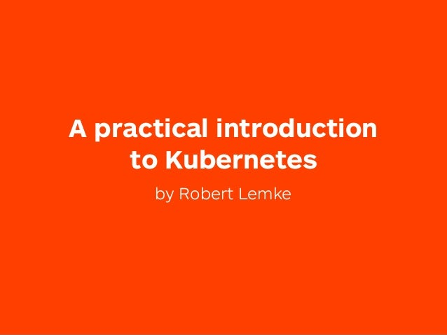 A practical introduction to Kubernetes by Robert Lemke