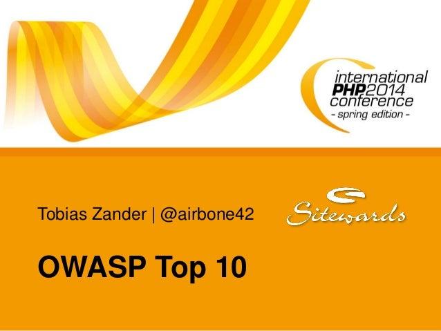Tobias Zander   @airbone42 OWASP Top 10