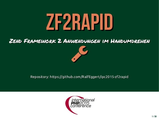1 / 38 ZF2rapidZF2rapid Zend Framework 2 Anwendungen im HandumdrehenZend Framework 2 Anwendungen im Handumdrehen  Reposi...