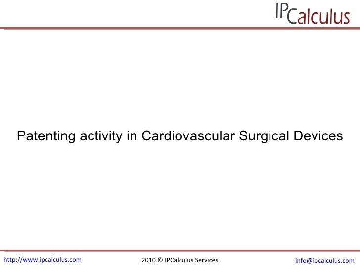 http://www.ipcalculus.com 2010 © IPCalculus Services [email_address]   Patenting activity in Cardiovascular Surgical Devices
