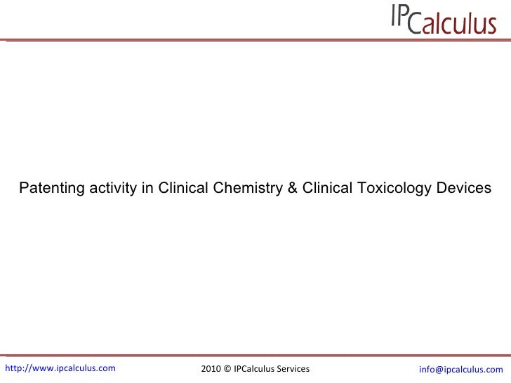 http://www.ipcalculus.com 2010 © IPCalculus Services [email_address]   Patenting activity in  Clinical Chemistry & Clinica...