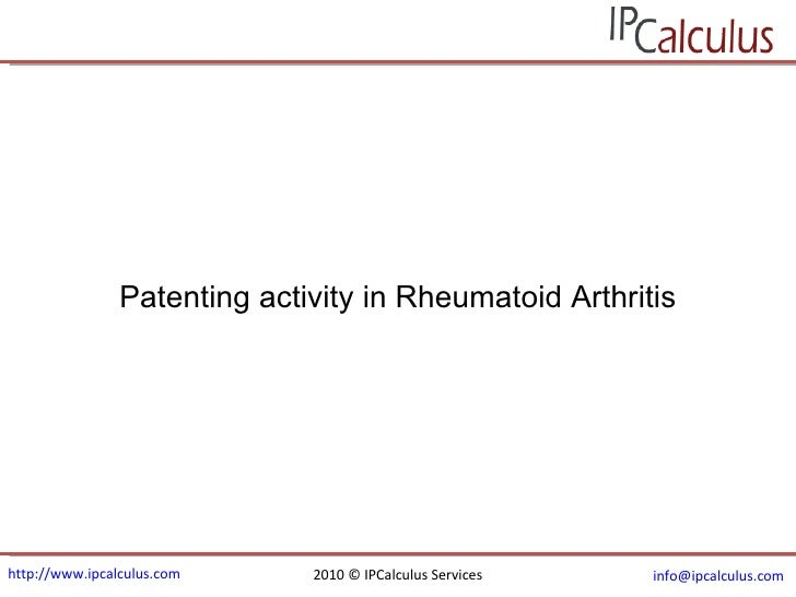 http://www.ipcalculus.com 2010 © IPCalculus Services [email_address]   Patenting activity in Rheumatoid Arthritis