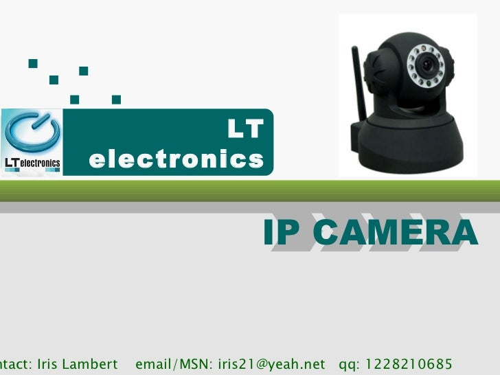 contact: Iris Lambert  email/MSN: iris21@yeah.net  qq: 1228210685  IP CAMERA LT electronics