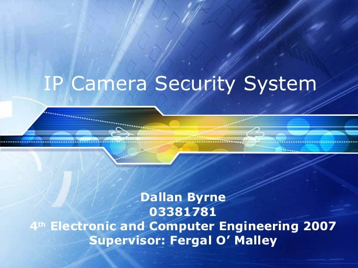IP Camera Security System                   Dallan Byrne                     033817814th   Electronic and Computer Enginee...