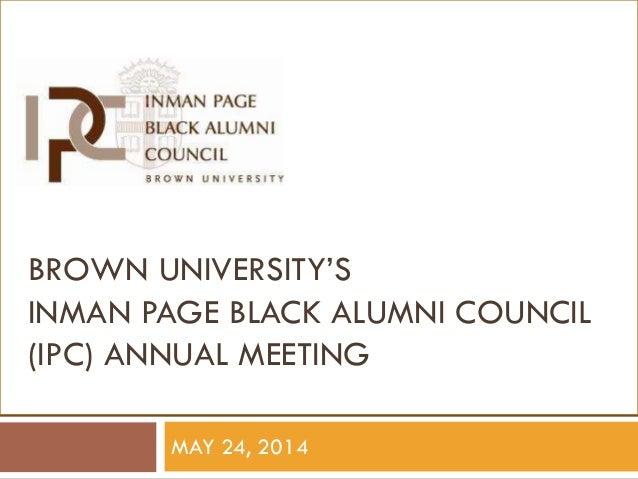 BROWN UNIVERSITY'S INMAN PAGE BLACK ALUMNI COUNCIL (IPC) ANNUAL MEETING MAY 24, 2014