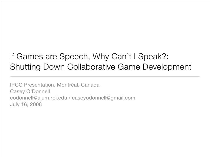 If Games are Speech, Why Can't I Speak?: Shutting Down Collaborative Game Development IPCC Presentation, Montréal, Canada ...