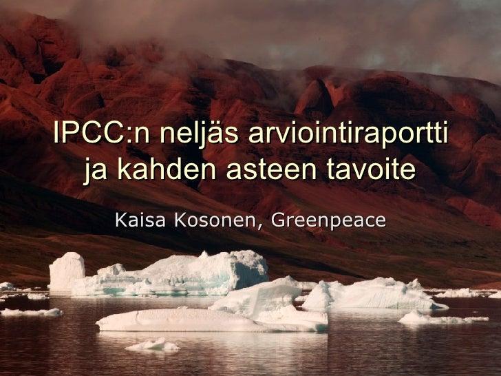 IPCC : n neljäs arviointiraportti ja kahden asteen tavoite Kaisa Kosonen, Greenpeace 