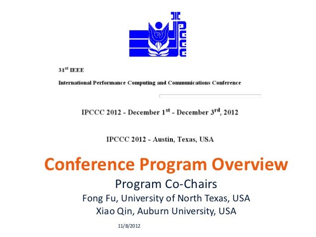 Conference Program Overview           Program Co-Chairs    Fong Fu, University of North Texas, USA       Xiao Qin, Auburn ...