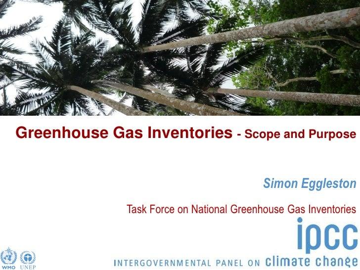 Greenhouse Gas Inventories - Scope and Purpose                                               Simon Eggleston              ...