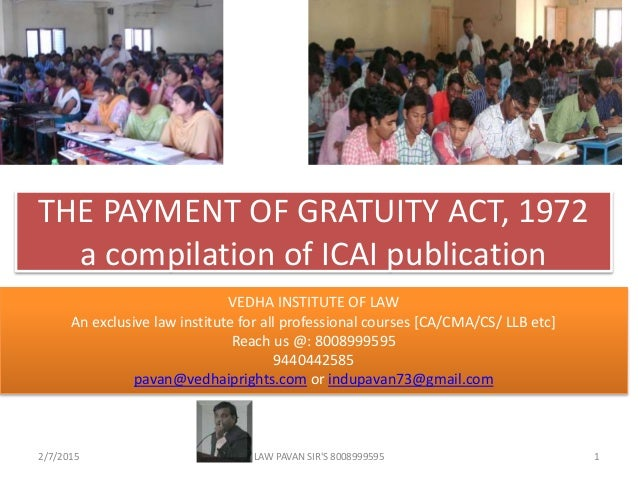 THE PAYMENT OF GRATUITY ACT, 1972 a compilation of ICAI publication 2/7/2015 1LAW PAVAN SIR'S 8008999595 VEDHA INSTITUTE O...
