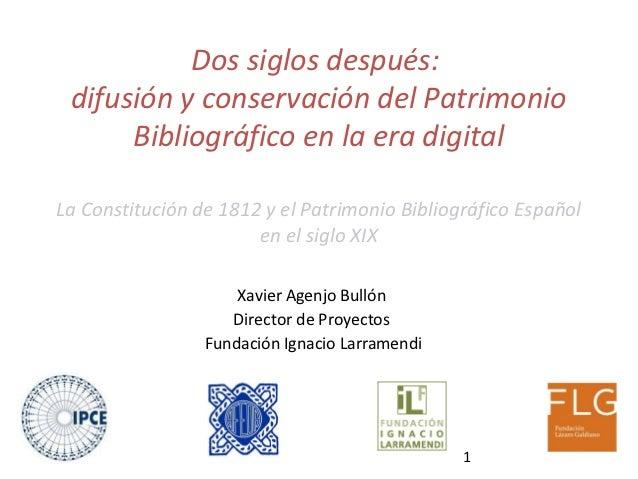 Dos siglos después: difusión y conservación del Patrimonio      Bibliográfico en la era digitalLa Constitución de 1812 y e...