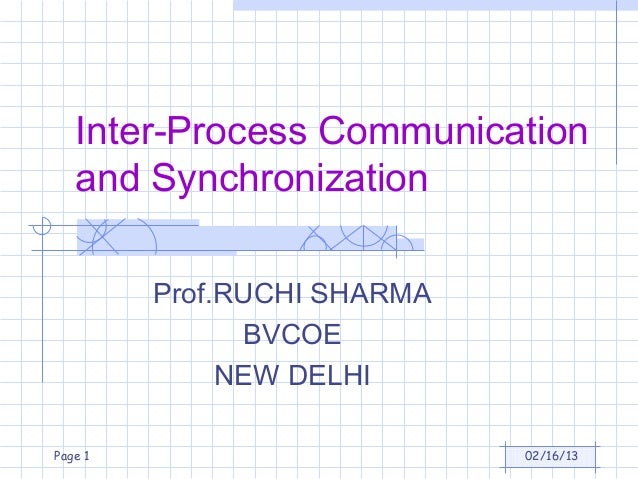 Inter-Process Communication   and Synchronization         Prof.RUCHI SHARMA               BVCOE              NEW DELHIPage...