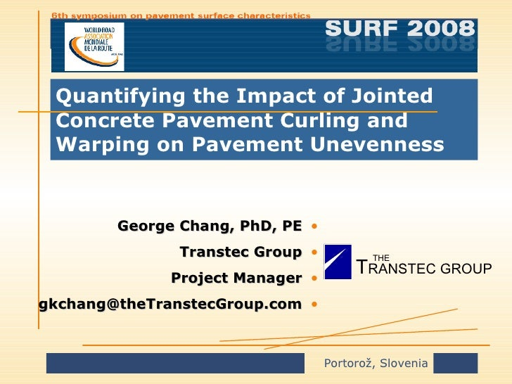 Quantifying the Impact of Jointed Concrete Pavement Curling and Warping on Pavement Unevenness <ul><ul><li>George Chang, P...