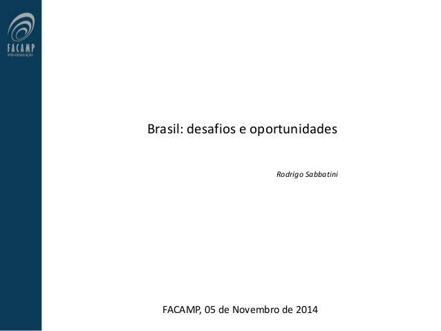 Brasil: desafios e oportunidades Rodrigo Sabbatini FACAMP, 05 de Novembro de 2014