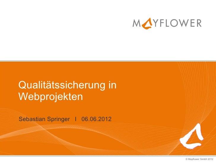 Qualitätssicherung inWebprojektenSebastian Springer I 06.06.2012                                  © Mayflower GmbH 2012