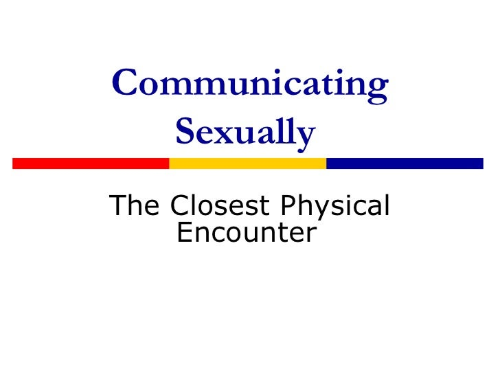 Communicating  SexuallyThe Closest Physical    Encounter