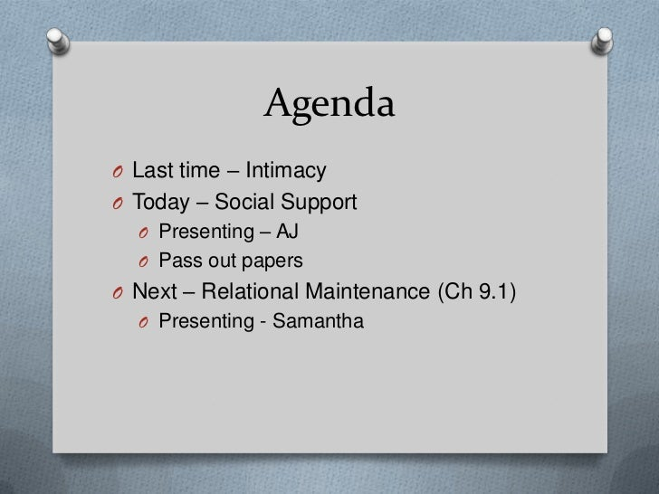 Agenda	<br />Last time – Intimacy<br />Today – Social Support<br />Presenting – AJ<br />Pass out papers<br />Next – Relati...