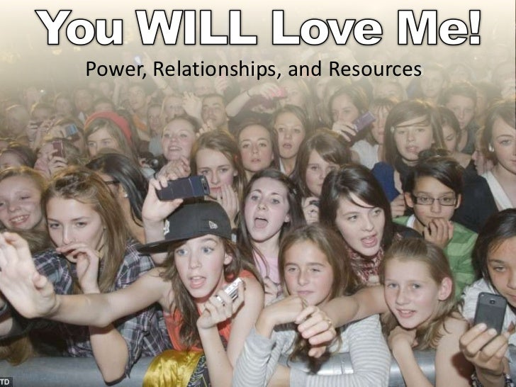 You WILL Love Me!<br />Power, Relationships, and Resources<br />