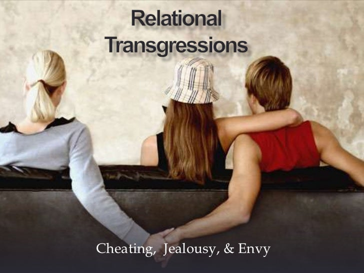 Relational Transgressions<br />Cheating,  Jealousy, & Envy<br />