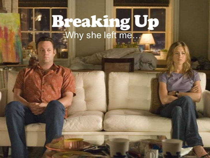 Breaking Up<br />Why she left me…<br />