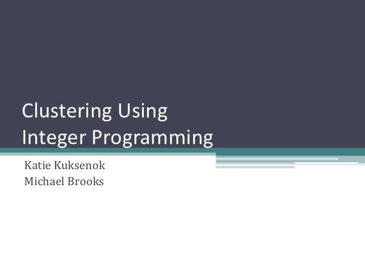 Clustering Using Integer Programming Katie Kuksenok Michael Brooks
