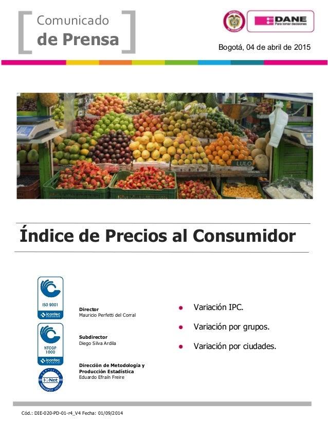 Comunicado de Prensa Cód.: DIE-020-PD-01-r4_V4 Fecha: 01/09/2014 Bogotá, 04 de abril de 2015 Director Mauricio Perfetti de...