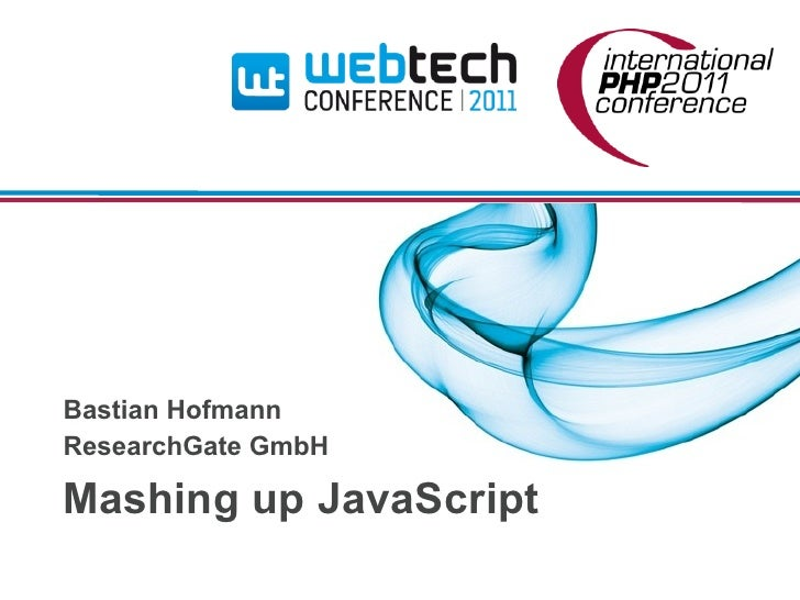 Bastian HofmannResearchGate GmbHMashing up JavaScript