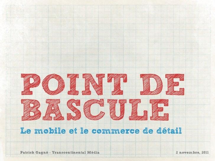 POINT DEBASCULELe mobile et le commerce de détailPatrick Gagné - Transcontinental Média   2 novembre, 2011
