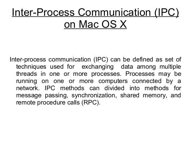 Inter-Process Communication (IPC)  on Mac OS X  Inter-process communication (IPC) can be defined as set of  techniques use...
