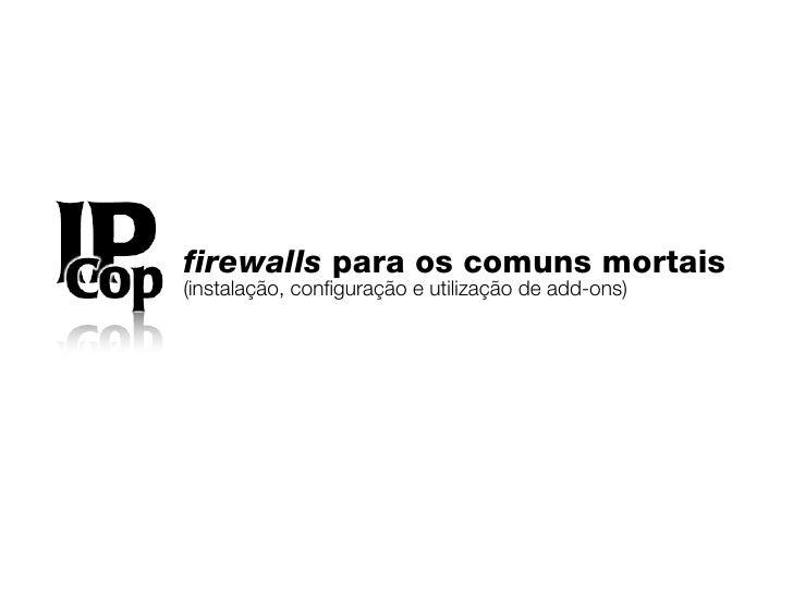 firewalls para os comuns mortais (instalação, configuração e utilização de add-ons)