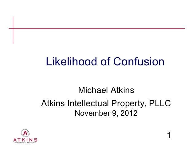 Likelihood of Confusion         Michael AtkinsAtkins Intellectual Property, PLLC        November 9, 2012                  ...