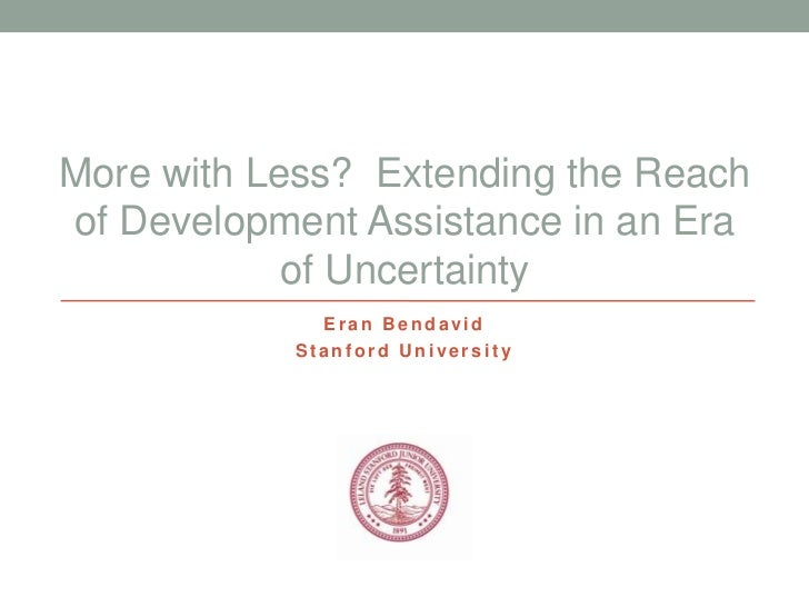 More with Less? Extending the Reachof Development Assistance in an Era            of Uncertainty             Eran Bendavid...