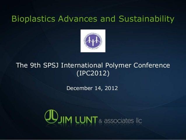 Bioplastics Advances and Sustainability The 9th SPSJ International Polymer Conference                   (IPC2012)         ...