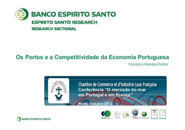 """Os Portos e a Competitividade da Economia Portuguesa Francisco Mendes PalmaFrancisco Mendes Palma Conferência """"O mercado d..."""