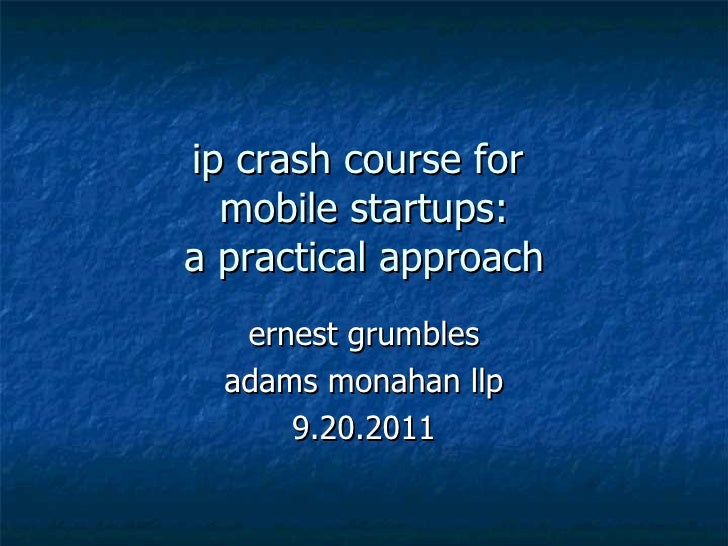 ip crash course for  mobile startups: a practical approach ernest grumbles adams monahan llp 9.20.2011