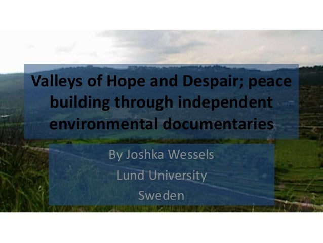 Valleys of Hope and Despair; peace building through independent environmental documentaries By Joshka Wessels Lund Univers...