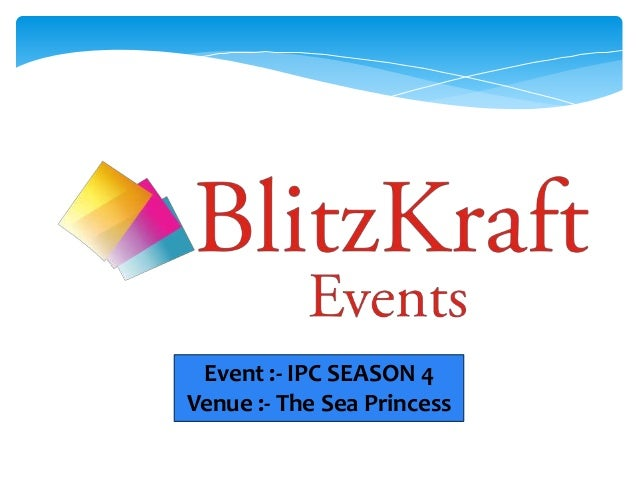 Event :- IPC SEASON 4Venue :- The Sea Princess