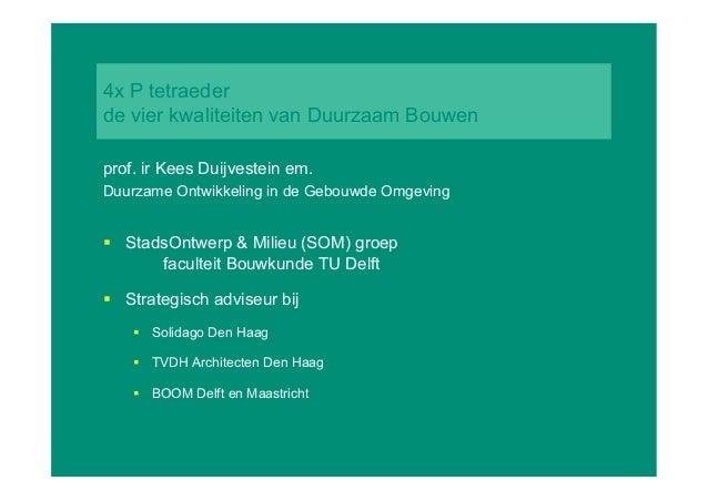 4x P tetraeder de vier kwaliteiten van Duurzaam Bouwen prof. ir Kees Duijvestein em. Duurzame Ontwikkeling in de Gebouwde ...