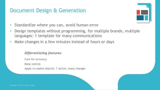 Document Design & Generation Copyright © 2015 Scriptura Engage • Standardize where you can, avoid human error • Design tem...