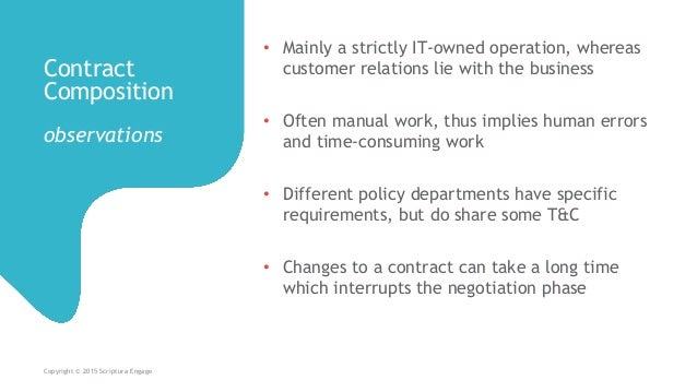 Contract Composition observations Copyright © 2015 Scriptura Engage • Mainly a strictly IT-owned operation, whereas custom...