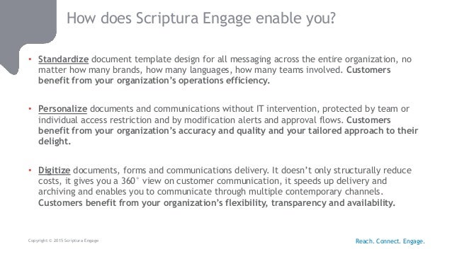 Copyright © 2015 Scriptura Engage How does Scriptura Engage enable you? • Standardize document template design for all mes...