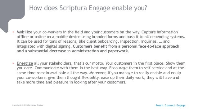 Copyright © 2015 Scriptura Engage How does Scriptura Engage enable you? • Mobilize your co-workers in the field and your c...