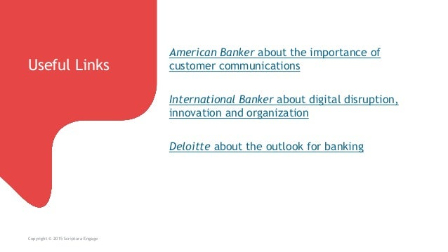 Useful Links Copyright © 2015 Scriptura Engage American Banker about the importance of customer communications Internation...
