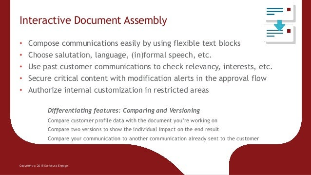 Interactive Document Assembly Copyright © 2015 Scriptura Engage • Compose communications easily by using flexible text blo...