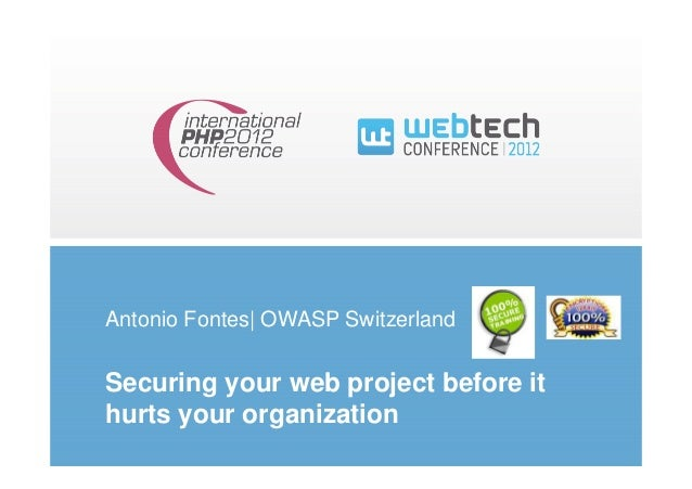 Antonio Fontes| OWASP SwitzerlandSecuring your web project before ithurts your organization