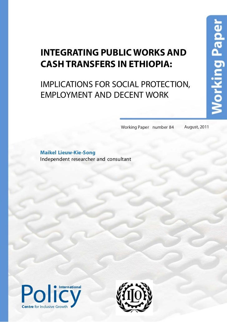 INTEGRATING PUBLIC WORKS AND          CASH TRANSFERS IN ETHIOPIA:          IMPLICATIONS FOR SOCIAL PROTECTION,          EM...