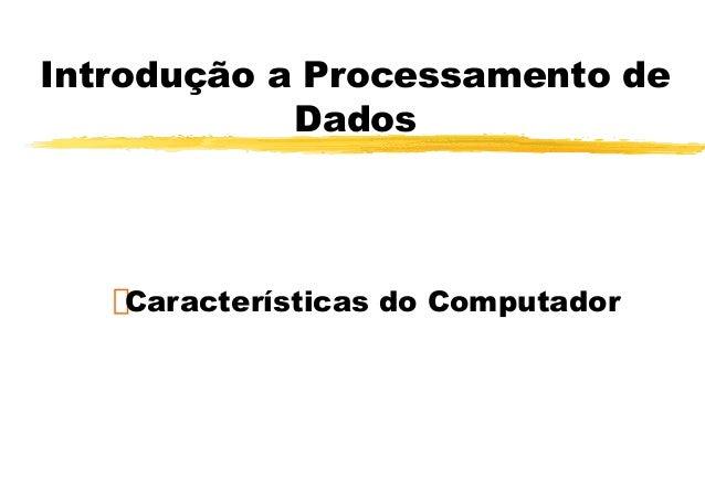 Introdução a Processamento de Dados Características do Computador Autor: Anderson Fabiano B. F. da Costa © Copyright, 2000